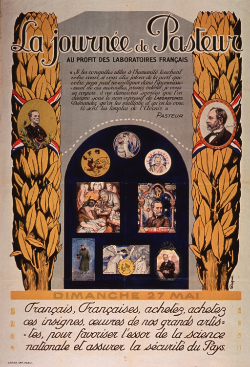 <p>Tan or discolored white poster with black and gold lettering.  Title at top of poster.  Extensive quote from Louis Pasteur below title deals with support and/or pride in scientific achievement and the role of laboratories as &quot;temples of the future.&quot;  Visual image is illustration honoring Pasteur.  Two leafy columns bearing medallions with Pasteur's image frame an array of eight commemorative prints.  The prints again feature Pasteur or allusions to his work (e.g., a boy being bitten by a dog).  Note and caption below illustration.  Caption urges buying the prints displayed in the illustration as a way of supporting the work of science and ensuring France's security.  Publisher information at bottom of poster.</p>