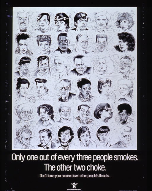 <p>Black and white poster.  Visual image is a drawing of faces arranged in six columns and six rows.  The people in columns 2 and 4 smoke cigarettes.  The drawing shows smoke trailing from their cigarettes and forming clouds.  The people in the other columns display various looks of displeasure or discomfort.  Some cough, one closes his eyes, and another has tears in her eyes.  Bottom of poster features title, note, and logo for publisher.</p>