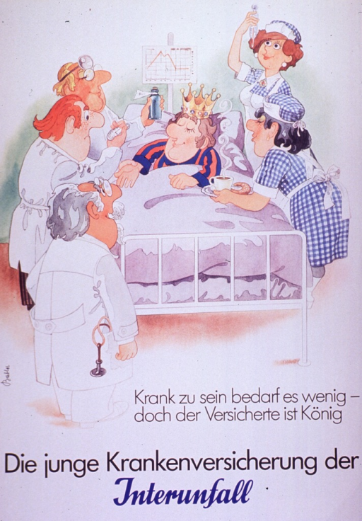 <p>Predominantly white poster with black and blue lettering.  Visual image is a cartoon-style illustration showing a patient in bed being pampered by doctors and nurses.  The patient wears a crown on his head.  Caption below illustration indicates that it requires little to be sick but the policy holder (i.e. patient) is king nevertheless.  Title below caption announces health insurance from Interunfall, a major insurance company in Austria.</p>