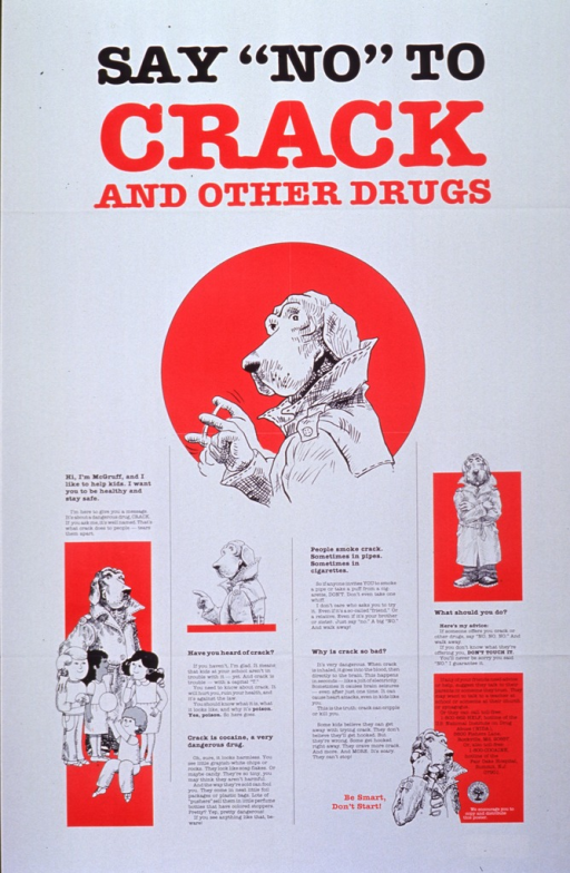 <p>White poster with black and red lettering.  Dominant visual image is an illustration of McGruff standing in profile and shaking his finger.  Smaller illustrations show McGruff standing with a group of children, standing with his arms crossed, and using the telephone.  The poster has a significant amount of text that explains crack, its uses, and its dangers, as well as tips on refusing drugs.</p>