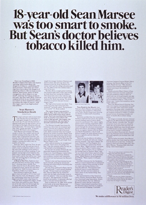 <p>Black and white poster dominated by the text of an article about a young man who died from cancer related to smokeless tobacco use.  Visual images on poster are two b&amp;w photos of the young man, one taken before the cancer appeared and one taken after operations to remove cancerous tissue from his tongue, neck, and jaw.</p>