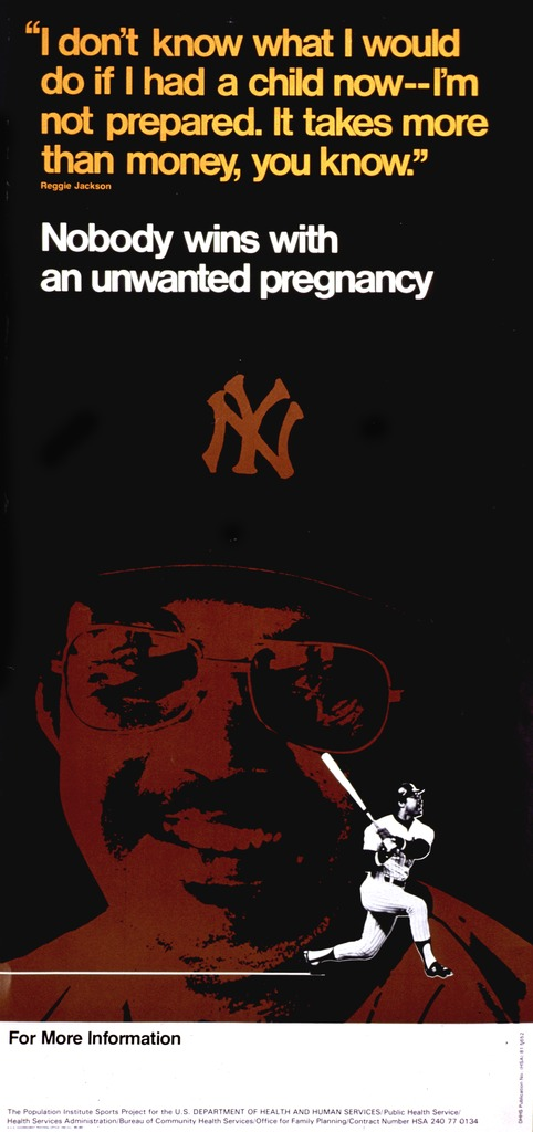 <p>Predominantly black poster with orange and white lettering.  Title and note at top of poster.  Visual image is a large, negative print of the face of Reggie Jackson, a star baseball player from the late 1970s and early 1980s, with a b&amp;w reproduction of Jackson at bat superimposed in the lower right corner.  Space at bottom of poster to provide local contact information, though none given.  Publisher information at very bottom of poster.</p>