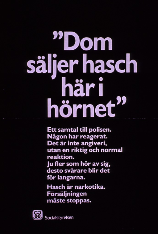 <p>Black poster with white lettering.  Poster is all text.  Title at top of poster.  Additional text appears to discuss a casual attitude toward hashish and notes that it is a drug and its sale must stop.  Publisher information at bottom of poster.</p>