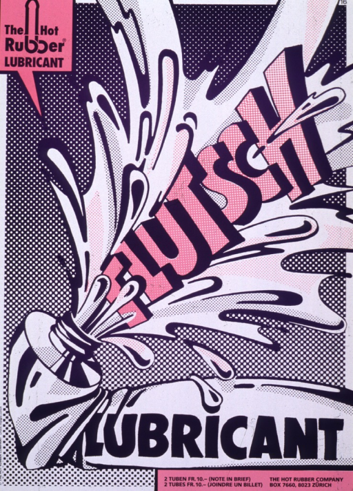 <p>Predominantly purple and white poster with purple and pink lettering.  Initial title phrase in upper left corner.  Visual image is a pop-art style illustration of lubricant being expelled from a tube.  Remaining title word dominates center of poster as an onomatopoeic description of the act.  Publisher information in lower right corner.</p>