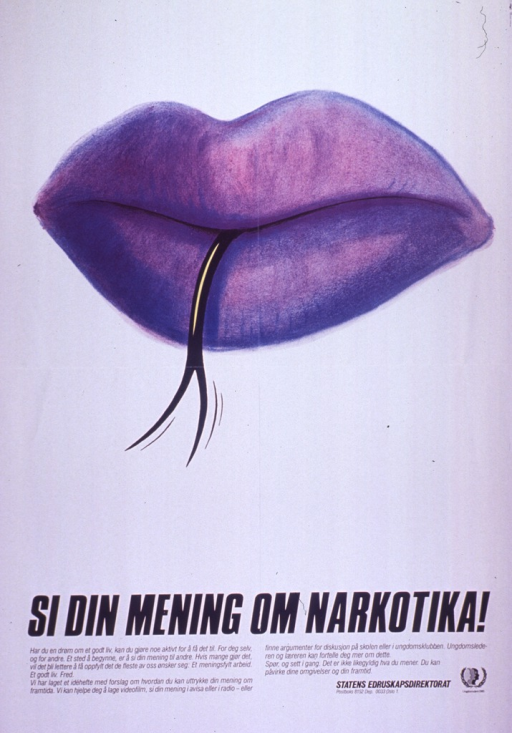 <p>Predominantly white poster with black lettering.  Visual image is a color illustration of a forked tongue protruding from purple lips.  Title below illustration deals with speaking one's opinion about narcotics or drugs.  Additional text appears to discuss dreams of having a good life with meaningful work and offers drug information for use in schools and youth clubs.  Publisher information in lower right corner.</p>