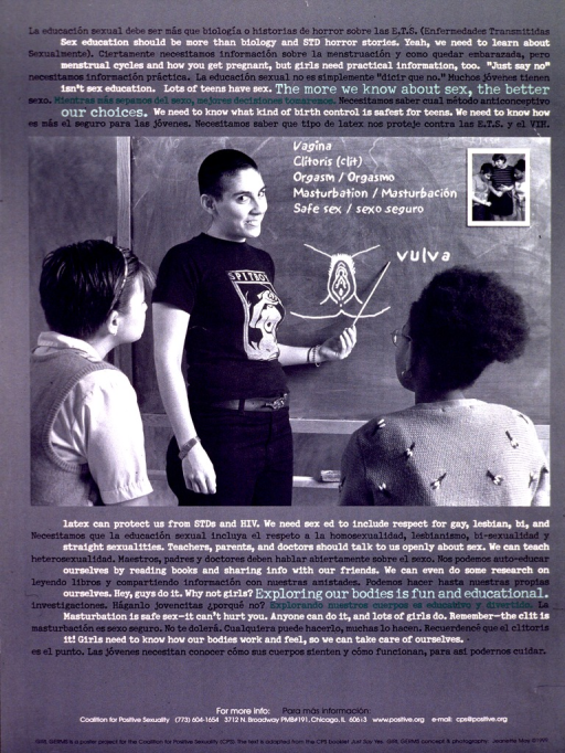 <p>Gray-green poster with multicolor lettering.  Title is first sentence of lengthy text explaining the need for thorough sex education.  Text given in both English and Spanish.  Visual image is a reproduction of a b&amp;w photo showing a young woman pointing to a drawing of female genitalia on a blackboard while two other girls look on.</p>
