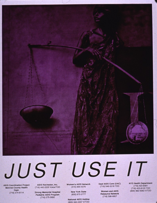 <p>Predominantly purple poster with black lettering.  Visual image is a photo reproduction featuring a statue symbolizing justice.  Justice has a blindfold over her eyes and she holds a scale.  The bowl on one side of her scale has been replaced by a condom.  Text on the condom refers to nonoxynol-9.  Title and contact numbers for several AIDS-related agencies at bottom of poster.</p>