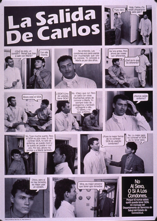 <p>Black and white poster.  Title in upper left corner.  Visual images are a series of b&amp;w photo reproductions showing a discussion between Carlos and another man as Carlos prepares to leave for a date.  The man questions Carlos why he would want to use a condom when he has known his girlfriend for so long.  Carlos explains the risk of AIDS and the importance of protecting his partner, noting that there is no cure for AIDS.  Note and publisher information in lower right corner.  Note urges saying no to sex or yes to condoms.</p>