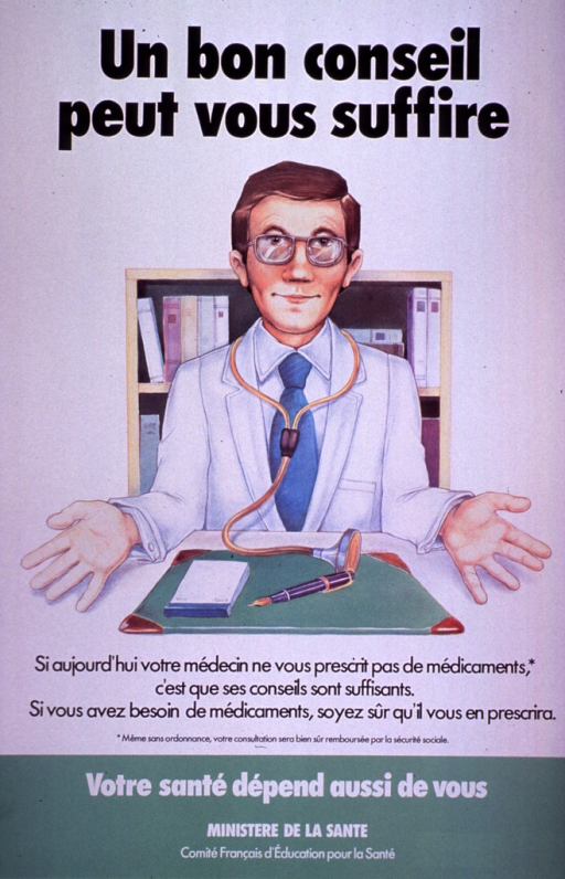 <p>White and green poster with black and white lettering.  Title at top of poster.  Visual image is an illustration of a male doctor sitting at a desk.  His pen and prescription pad rest on his blotter and he holds his empty hands far apart.  Caption below illustration indicates that if a doctor does not prescribe medication, it is because advice is enough.  Further, if medication is needed, it will surely be prescribed.  Note below caption states that one is also responsible for one's health.  Publisher information at bottom of poster.</p>