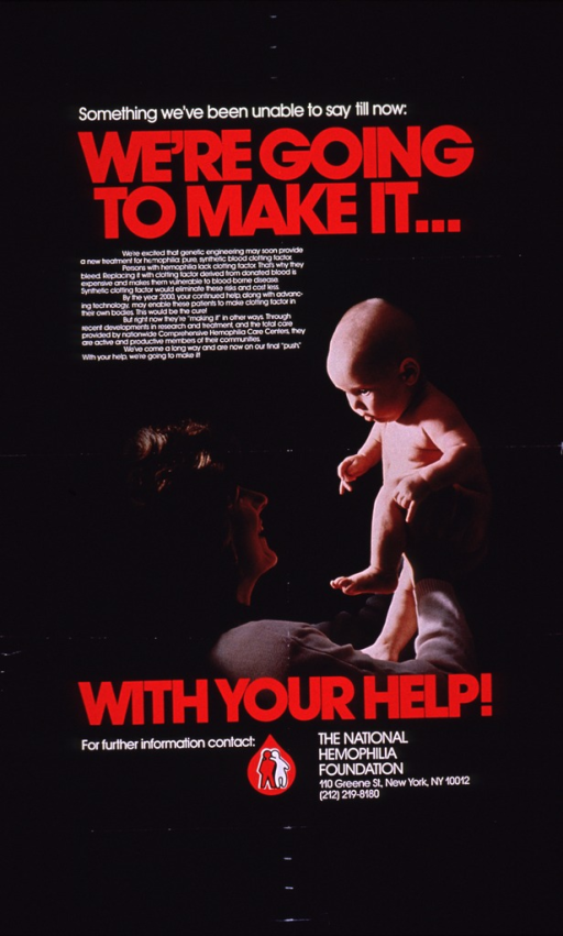 <p>Predominantly black poster with white and red lettering.  Initial title phrases at top of poster.  Lengthy caption below explains hemophilia and advances in creating synthetic blood clotting factor.  Visual image is a color photo reproduction featuring a mother holding her baby up and gazing at the child.  Remaining title phrase and publisher information at bottom of poster.</p>