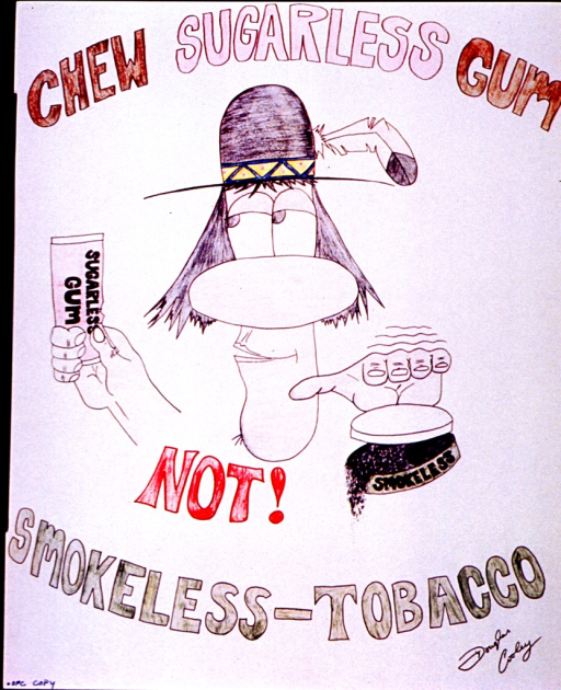 <p>White poster with multicolor lettering.  Initial title words at top of poster.  Central visual image is a reproduction of a hand drawing.  The drawing shows a man wearing a bowler hat with a broken feather protruding from the back.  The man holds a pack of sugarless gum in one hand and drops an open can of smokeless tobacco with the other.  Remaining title words at bottom of poster.</p>