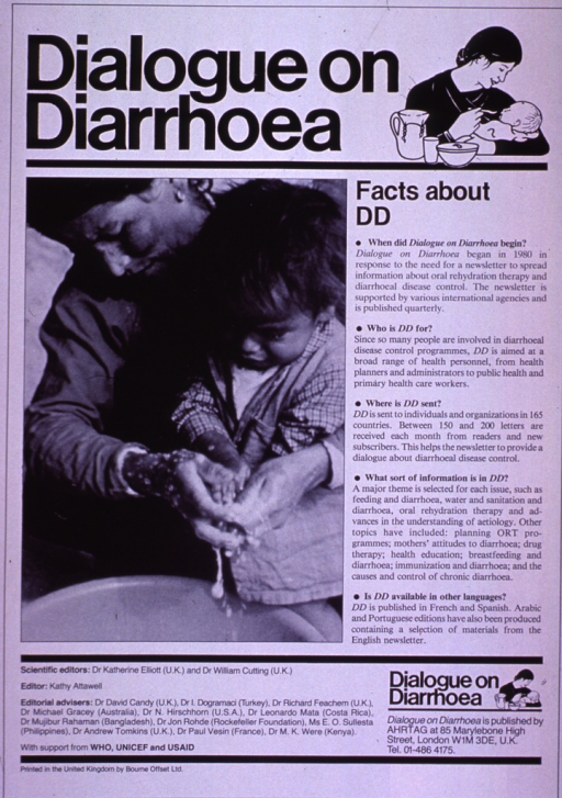 <p>White poster with black lettering.  Initial title phrase at top of poster, along with an illustration of a mother feeding her baby.  Remaining title text below illustration.  Text on poster describes Dialogue on diarrhoea, a quarterly newsletter produced by the publisher and circulated  in more than 160 countries.  Dominant visual image is a b&amp;w photo reproduction showing a mother washing her child's hands in a basin.  Publisher and sponsor information at bottom of poster.</p>