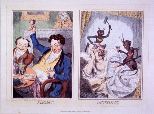 <p>Two cartoon panels illustrating the effects of overindulging in alcohol.  Night (left panel) depicts a laughing man and friends seated at a table set with decanters labeled &quot;Port&quot; and &quot;Sherry,&quot; holding a goblet of wine in his raised right hand and fruit in his left hand.  Morning (right panel) depicts the same man lying in bed tormented by two imp-like figures personifying wine--Sherry hammers the man's head while Port prods his stomach with a red-hot poker.</p>
