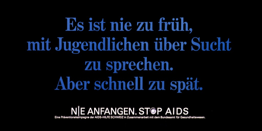 <p>Black poster with blue and white lettering.  Title dominates poster.  Note below title urges reader to &quot;never start.&quot;  The &quot;i&quot; in nie is represented by a syringe; the &quot;o&quot; in stop is represented by a fresh condom.</p>