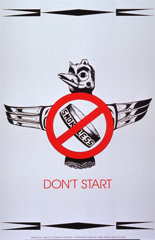 <p>White poster with red lettering.  Central visual image is a reproduction of a line drawing of a totem pole.  The totem has a can of smokeless tobacco within a red &quot;do not&quot; symbol between its wings.  Title below image.  Identical abstract designs adorn top and bottom of poster.</p>