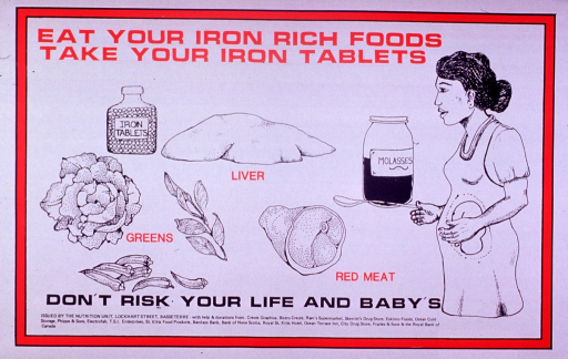 <p>Predominantly white poster with red and black lettering.  Title at top of poster.  Visual images are illustrations of iron-rich foods such as greens, liver, red meat, and molasses, and a pregnant woman.  Caption below illustrations.  Publisher and sponsor information at bottom of poster.</p>