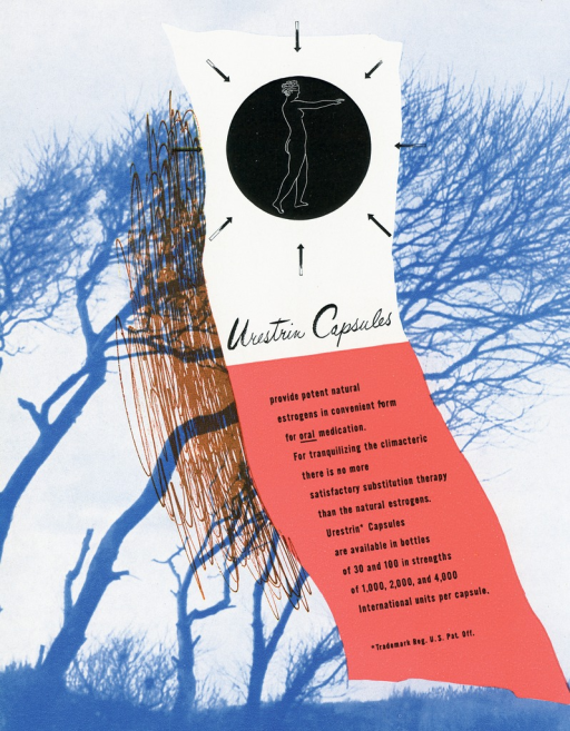 <p>Advertisement from Scope magazine designed by an unknown graphic designer. A banner in the center of the page, shows at the top a black circle with a woman outlined in white, there are black arrows pointing all around the circle, underneath is text reading: &quot;Urestrin Capsules provide potent natural estrogens in convenient form for oral medication. For tranquilizing the climacteric there is no more satisfactory substitution therapy than the natural estrogens. Urestrin Capsules are available in bottles of 30 and 100 in strengths of 1,000, 2,000, and 4,000 International units per capsule.&quot; Behind the banner are images of blue trees with no leaves, to the left of the banner is scribble in brown ink.</p>