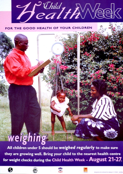 <p>Multicolor poster.  Title at top of poster.  Visual image is a color photo reproduction showing a toddler suspended in a sling being weighed.  Her mother sits nearby and a health worker stands and makes notes.  Caption below photo.  Publisher and sponsor information at bottom of poster.</p>