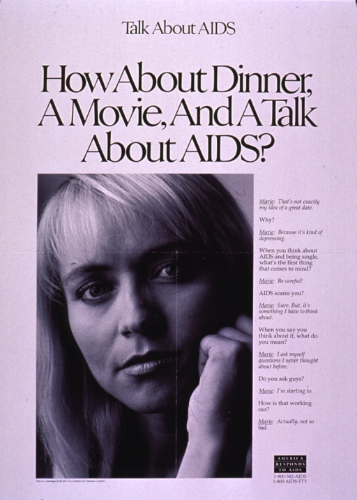 <p>Black and white poster.  Note at top of poster, title below note.  Visual image is a b&amp;w photo reproduction featuring a woman's face.  Caption to right of photo is in the form of a dialogue between Marie and an unidentified speaker.  Caption deals with AIDS being frightening and the importance of discussing AIDS with possible sexual partners.  &quot;America responds to AIDS&quot; logo below caption.  Publisher information below photo.</p>