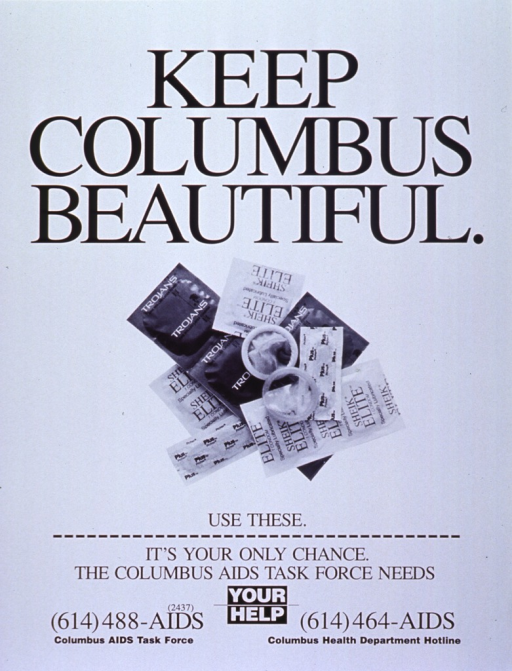 <p>White poster with black lettering.  Initial title words at top of poster.  Dominant visual image is a reproduction of a b&amp;w photo of several condom packages and two open condoms.  Remaining title words and caption below image.  Bottom of poster features phone numbers for the Task Force and the Columbus Health Department Hotline.</p>