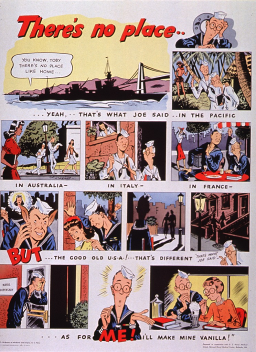 <p>Multicolor poster with red and black lettering.  Title at top of poster.  Poster is a twelve-panel cartoon in which a tough sailor rejects the company of woman all around the world, only to pick up the first woman he sees upon return to the U.S.  He is last shown entering a Naval Dispensary.  The sailor's bookworm-ish friend ends the cartoon proclaiming the note text and enjoying a soda with his similarly bespectacled girlfriend.</p>