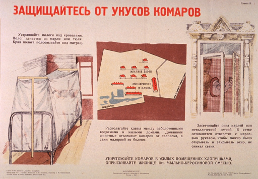 <p>Predominantly tan or discolored white poster with red and black lettering.  All lettering in Cyrillic script.  Title at top of poster.  Visual images are illustrations of a bed covered by netting, what appears to be a map showing homes located away from a body of water, and window with a screen.  Series statement in lower left corner deals with the &quot;war on malaria.&quot;  Publisher information at bottom of poster.</p>