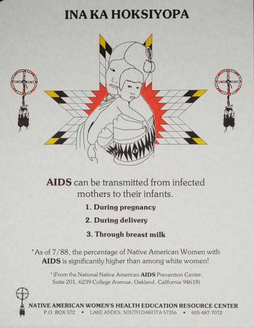 <p>The poster is white with a drawing of an American Indian woman holding an infant. There are several Indian artifacts around and behind her. The remainder of the poster explains how AIDS can be transmitted to an infant, and that the percentage of American Indian women with AIDS has increased and is higher than that among white women.</p>