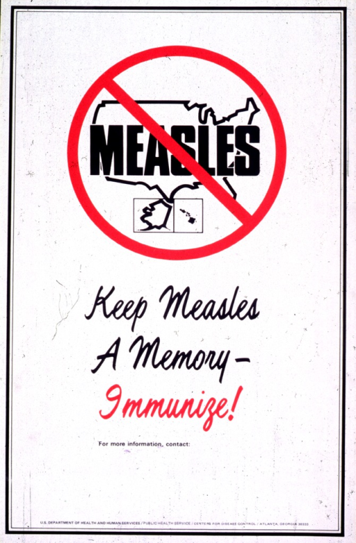 <p>White poster with black and red lettering.  Upper portion of poster features an outline of the U.S., with Alaska and Hawaii in separate boxes positioned below Texas.  &quot;Measles&quot; is superimposed on the 48 contiguous States, and then a red &quot;do not&quot; sign is superimposed on the complete design.  Title appears below visual image.  Publisher information at bottom of poster.</p>