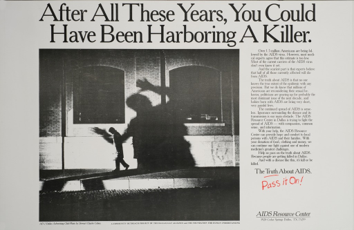 <p>White poster with black and red lettering.  Title at top of poster.  Visual image is a reproduction of a black and white photo of a person walking along a dark sidewalk.  An oversize, ominous shadow is cast on the building in the background.  Lengthy text on right side of poster addresses the epidemiology of AIDS, particularly carriers unaware of their HIV status.  Text also describes services provided by the AIDS Resource Center.  Caption below text.  Publisher information in lower right corner.</p>