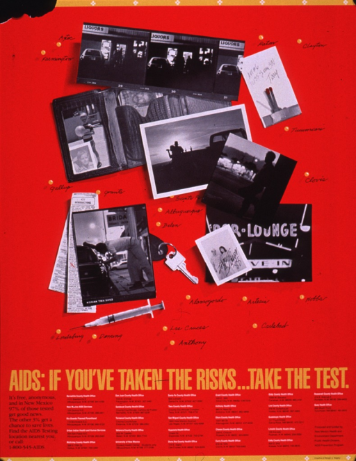 <p>Predominantly red poster with multicolor lettering.  Visual images are b&amp;w photo reproductions depicting a liquor store, a matchbook with a phone number, scenes suggestive of prostitution, a bar, a syringe, etc.  The names of towns and cities in New Mexico are dispersed among the photos, in positions approximating their location in the state.  Title, note, and contact information for county health offices below photos.  Publisher information in lower right corner.</p>