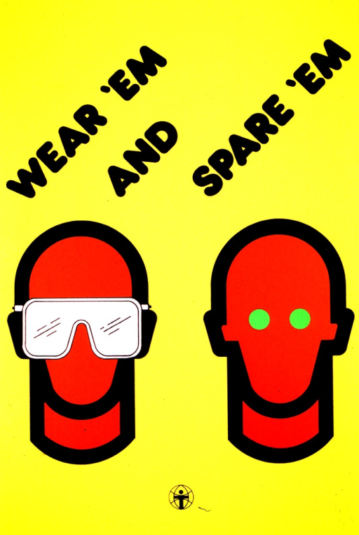 <p>Yellow poster with the heads of two dummies, one wearing goggles (wear 'em) and one with eyes that are injury-free (spare 'em).</p>