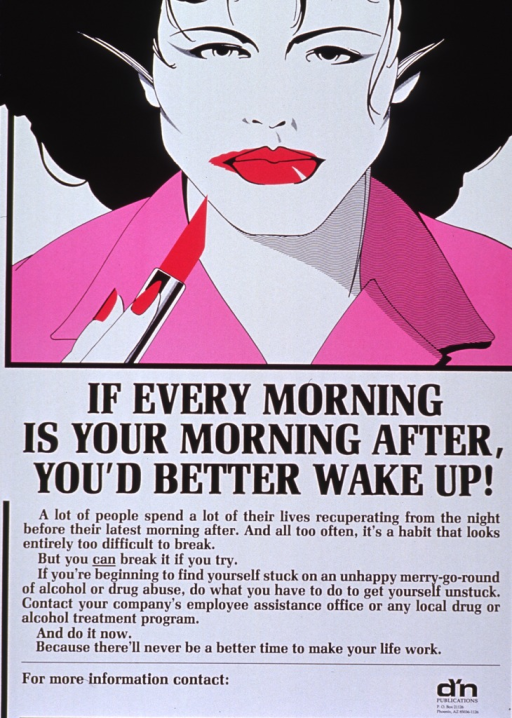 <p>White poster with black lettering.  Upper portion of poster features a color illustration of a woman applying lipstick.  She has smeared some lipstick on her cheek.  Title below illustration.  Caption below title stresses getting help to end a habit of alcohol or drug abuse.  Publisher information in lower right corner.</p>