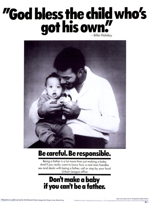 <p>White poster with black lettering.  Title at top of poster.  Visual image is a reproduction of a b&amp;w photo featuring James Ingram, frequently a hit singer in the 1980s, holding his infant son.  Caption and note below photo.  Publisher information in lower left corner.</p>