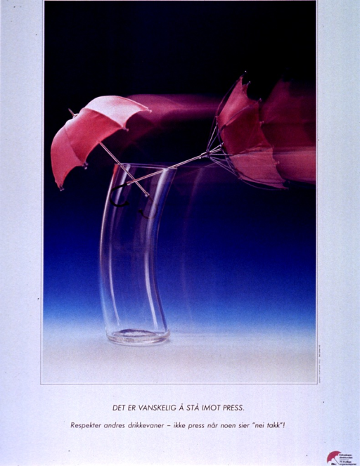 <p>White poster with black lettering.  Visual image, which dominates poster, is a reproduction of a color photo showing a tall glass with an open umbrella on the left side and a blown-out umbrella on the right side, as if the umbrella were subject to a strong gust of wind.  Title below photo, caption below title.  Caption urges respect for fellow drinkers by never pressuring someone after he says no thanks.  Publisher and sponsor information in lower right corner.</p>