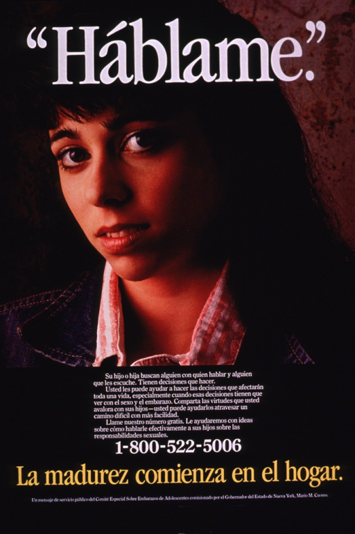 <p>Multicolor poster with white and yellow lettering.  Title at top of poster.  Visual image is a color photo reproduction featuring an adolescent girl.  Caption below photo addresses the need for parents to talk to their children about sex, pregnancy, and values.  Hotline number and note below caption.  Note states that growing up begins at home.  Publisher information at bottom of poster.</p>