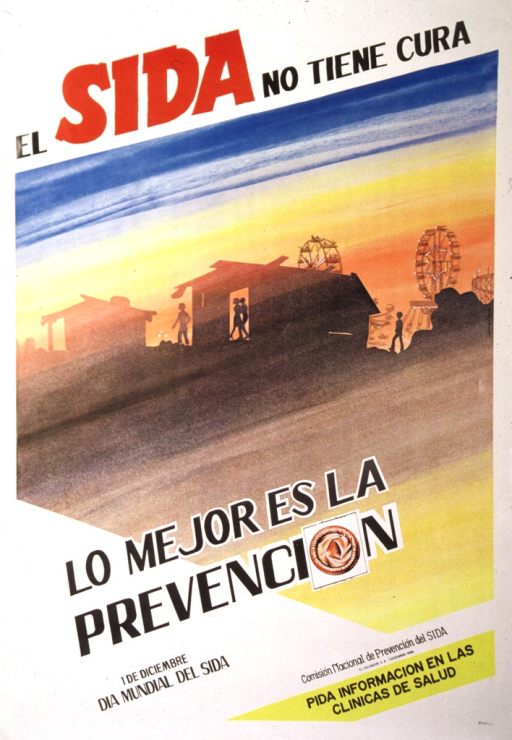 <p>English translation of the title: There is no cure for AIDS : prevention is the best.  In the far background there is a ferris wheels and a roller coaster.  There are buildings with silhouettes of people walking.  The sky is blue, white, and yellow.  &quot;Lo mejor es la prevencion&quot; is superimposed into the brown and yellow foreground.  A packaged condom serves as the &quot;o&quot; in prevencion.  In a yellow band is: pida informacion en las clinicas de salud (ask for information in the health clinics).</p>