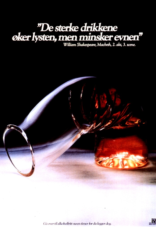 <p>Poster is a reproduction of a color photo.  Title superimposed near top of photo.  Attribution for quote--Shakespeare's Macbeth, Act II, scene 3--appears below title.  Photo shows a tall glass that is bent as if it is melted.  Caption at bottom of poster recommends going without alcohol for a few hours before &quot;laying down&quot; or having sex.  Note and logo in lower right corner.</p>