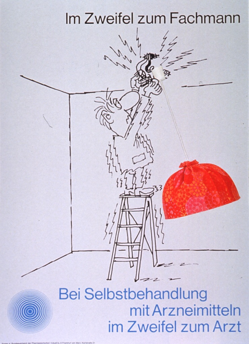 <p>Gray poster with black and light blue lettering.  Title at top of poster.  Visual image is a combination of a line drawing of a man working with the electrical connections for a ceiling light and a color photo reproduction of a ceiling light.  The man stands on a ladder and appears to shake, as if zapped by the electricity.  Caption below illustration urges seeing a doctor if having doubts while self medicating.  Note and publisher information in lower right corner.</p>