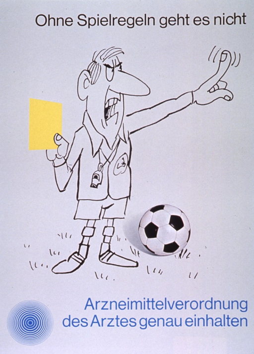 <p>Gray poster with black and light blue lettering.  Title at top of poster.  Visual image is a combination of a line drawing of a soccer referee and a color photo reproduction of a soccer ball.  The referee holds a yellow card in one hand and makes a chastising gesture with the other.  Caption below illustration urges following the doctor's prescribing orders exactly.  Note and publisher information in lower left corner.</p>