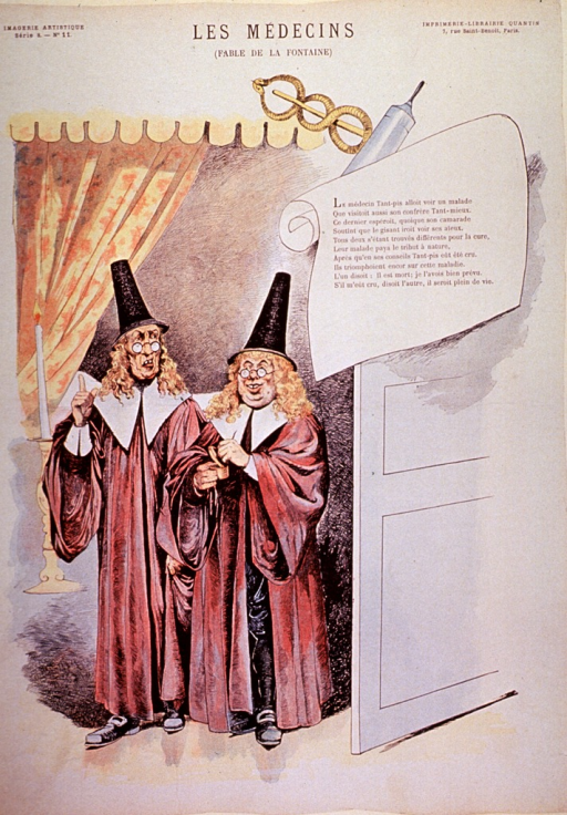 <p>Caricature:  Two physicians, wearing robes and high hats, are leaving the scene where a patient has just died; they are arguing over which treatment precipitated the outcome.</p>