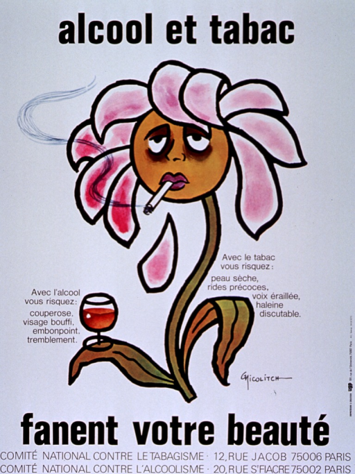 <p>Predominantly white poster with black lettering.  Initial title words at top of poster.  Visual image is a color illustration of a cartoon-style flower.  The flower smokes a cigarette and holds a glass of wine on a leaf; a petal drops from the flower and the leaves are wilted.  One phrase of caption on each side of illustration.  Caption addresses physical effects of long-term smoking and drinking, such as dry skin, wrinkles, raspy voice, blotchy and puffy face, overweight, and tremors.  Remaining title text below illustration.  Publisher information at bottom of poster.</p>