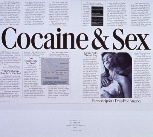 <p>White poster with black lettering.  Title in center of poster.  Poster dominated by text about cocaine's effects on decision making about sexual behavior, its addictive properties, and its effects on the body.  Visual images include a graph showing relationship between positive feelings and time since cocaine ingestion, heart monitor read-outs for normal heart rate and heart rate accelerated by cocaine, and a reproduction of a b&amp;w photo showing a man and woman in an intimate embrace.  Poster may be a proof copy as there appear to be codes from the advertising agency at the bottom of the poster.</p>