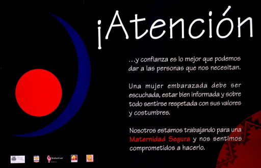 <p>Predominantly black poster with white and red lettering.  Title at top of poster.  Poster is mostly text dealing with the needs and rights of pregnant women.  Note in lower right corner deals with working toward safe motherhood and feeling committed to the cause.  Visual image is a blue crescent and red circle, arranged to suggest the belly of a pregnant woman and the fetus inside.  It is the logo of the Maternidad Segura project/campaign.  Sponsor information in lower left corner.</p>