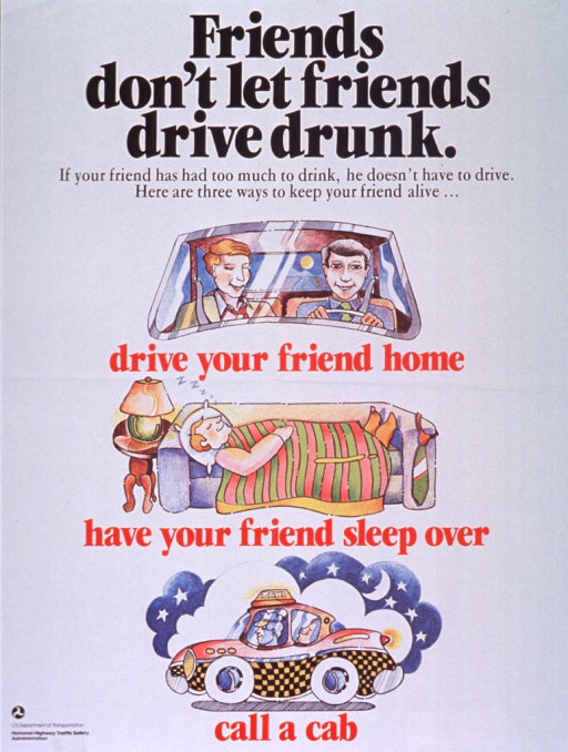 <p>White poster with black and red lettering.  Title at top of poster.  Initial caption words directly below title.  Visual image is a series of illustrations for the final three phrases in the caption--a view through a windshield showing a man driving his friend home, a man sleeping on a couch, and a man riding in a taxi.  Publisher name and logo in lower left corner.</p>