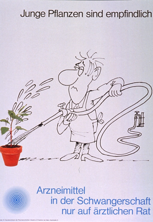 <p>Gray poster with black and light blue lettering.  Title at top of poster.  Visual image is a combination of a line drawing of a man watering a plant and a color photo reproduction of a seedling.  Caption below illustration suggests using medications during pregnancy only upon medical advice.  Note and publisher information in lower left corner.</p>