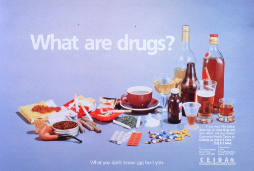 <p>Light blue poster with white lettering.  Title near top of poster.  Central visual image is a reproduction of a color photo of many different substances, ranging from coffee, alcohol, and tobacco to heroin and pills.  Caption at bottom of poster.  Phone numbers and address for more information in lower right corner of poster.</p>