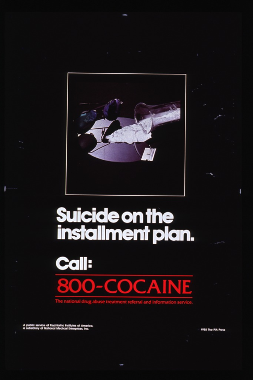 <p>Black poster with white and red lettering.  Visual image at top of poster is a reproduction of a color photo.  The photo shows an overturned glass container from which a mound of cocaine has spilled on to a mirror.  A razor blade and reflective sunglasses are also on the mirror.  Title below image.  Public service notice in lower left corner.</p>