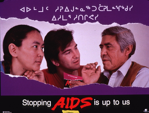 <p>Multicolor poster with white and red lettering.  Some lettering in Inuktitut syllabary.  Title at top of poster.  Visual image is a color photo reproduction featuring an older man speaking to a young man and woman.  The one of the men holds a brochure entitled &quot;The facts about AIDS.&quot;  Caption and publisher information at bottom of poster.</p>