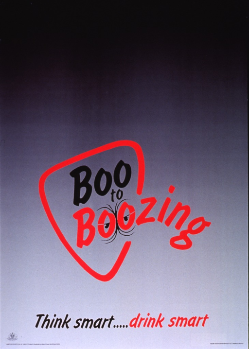 <p>Multitonal gray poster with red and black lettering.  Title just below center of poster.  Title incorporated in visual image, which is an abstraction of a face.  The double &quot;o&quot;s of &quot;boozing&quot; form the eyes.  Caption below image.  Publisher information in lower right corner.</p>