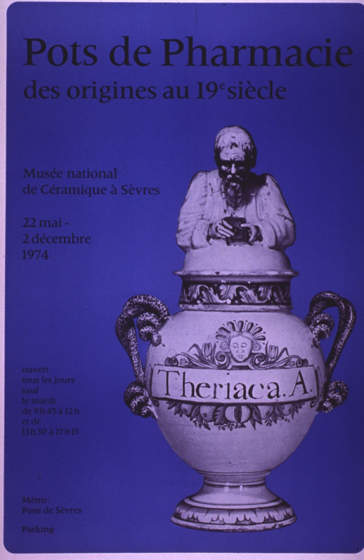 <p>Predominantly blue poster with black lettering.  Title at top of poster.  Visual image is a b&amp;w photo reproduction featuring a ceramic jar.  The jar is labeled &quot;theriaca. a.&quot;  The handles depict coiled snakes and the lid features the bust of a man.  Additional text on poster lists exhibit dates, time, and location.</p>